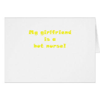 My Girlfriend is a Hot Nurse Greeting Cards