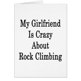 My Girlfriend Is Crazy About Rock Climbing Greeting Cards
