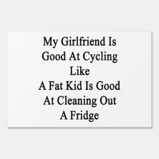 My Girlfriend Is Good At Cycling Like A Fat Kid Is Lawn Sign