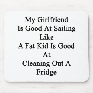 My Girlfriend Is Good At Sailing Like A Fat Kid Is Mouse Pad