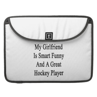 My Girlfriend Is Smart Funny And A Great Hockey Pl Sleeves For MacBooks