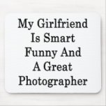 My Girlfriend Is Smart Funny And A Great Photograp Mousepad
