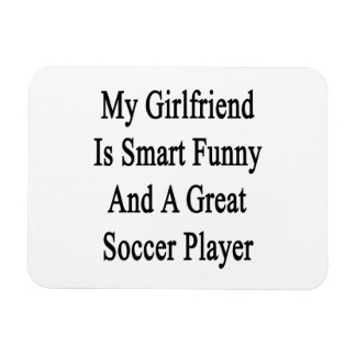 My Girlfriend Is Smart Funny And A Great Soccer Pl Rectangular Photo Magnet