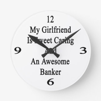 My Girlfriend Is Sweet Caring And An Awesome Banke Round Wallclock