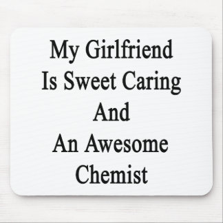 My Girlfriend Is Sweet Caring And An Awesome Chemi Mouse Pad