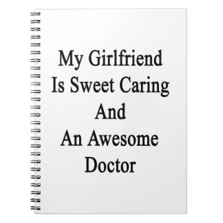 My Girlfriend Is Sweet Caring And An Awesome Docto Notebook