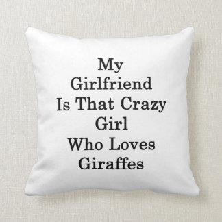 My Girlfriend Is That Crazy Girl Who Loves Giraffe Throw Pillow