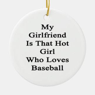 My Girlfriend Is That Hot Girl Who Loves Baseball Ceramic Ornament