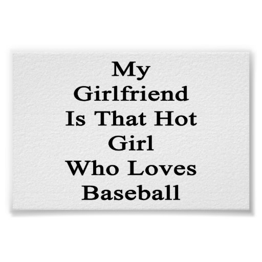 My Girlfriend Is That Hot Girl Who Loves Baseball Posters