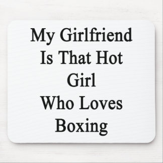 My Girlfriend Is That Hot Girl Who Loves Boxing Mouse Pad