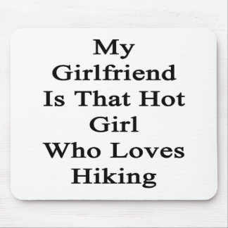 My Girlfriend Is That Hot Girl Who Loves Hiking Mouse Pad