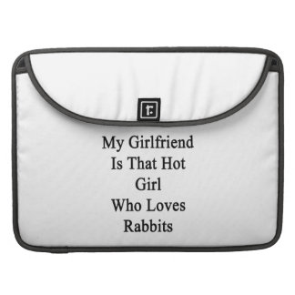 My Girlfriend Is That Hot Girl Who Loves Rabbits Sleeves For MacBooks