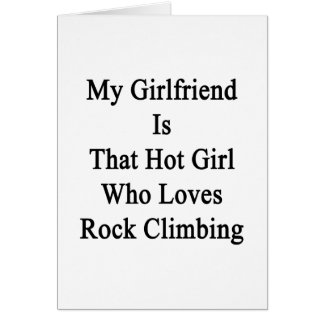 My Girlfriend Is That Hot Girl Who Loves Rock Clim Greeting Card