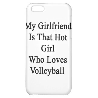 My Girlfriend Is That Hot Girl Who Loves Volleybal iPhone 5C Case