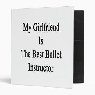 My Girlfriend Is The Best Ballet Instructor Vinyl Binders