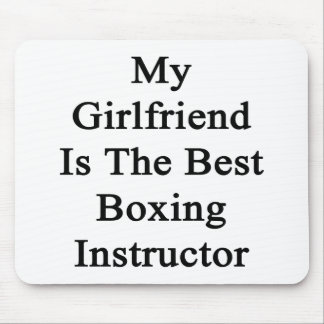 My Girlfriend Is The Best Boxing Instructor Mouse Pad