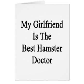 My Girlfriend Is The Best Hamster Doctor Greeting Cards