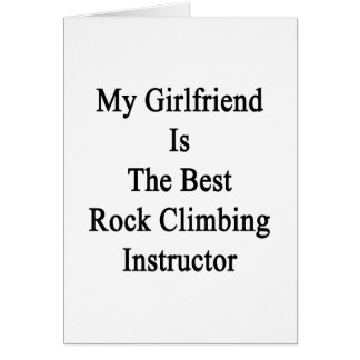 My Girlfriend Is The Best Rock Climbing Instructor Card