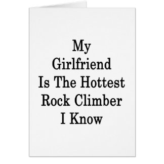 My Girlfriend Is The Hottest Rock Climber I Know Greeting Card