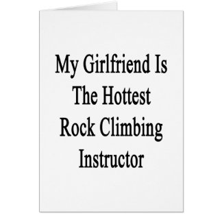 My Girlfriend Is The Hottest Rock Climbing Instruc Greeting Cards
