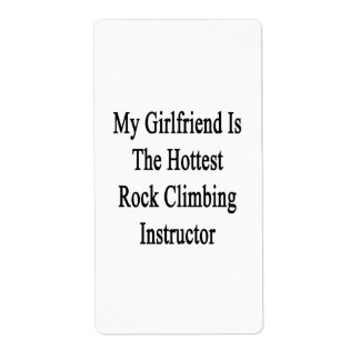My Girlfriend Is The Hottest Rock Climbing Instruc Shipping Label