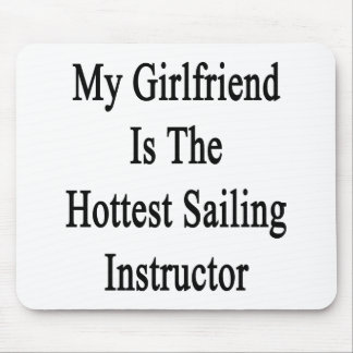 My Girlfriend Is The Hottest Sailing Instructor Mouse Pad