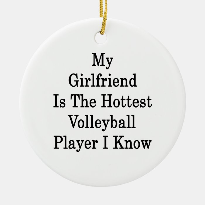 My Girlfriend Is The Hottest Volleyball Player I K Ceramic Ornament