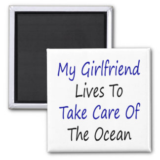My Girlfriend Lives To Take Care Of The Ocean 2 Inch Square Magnet