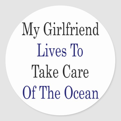 My Girlfriend Lives To Take Care Of The Ocean Sticker