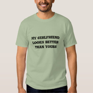 My girlfriend looks better than yours t shirt