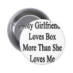 My Girlfriend Loves Box More Than She Loves Me Pinback Button