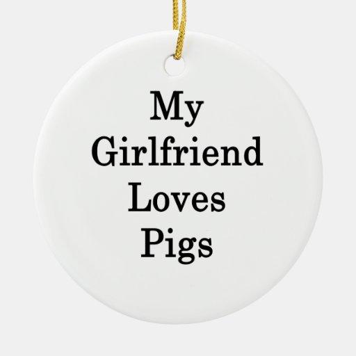 My Girlfriend Loves Pigs Christmas Ornament