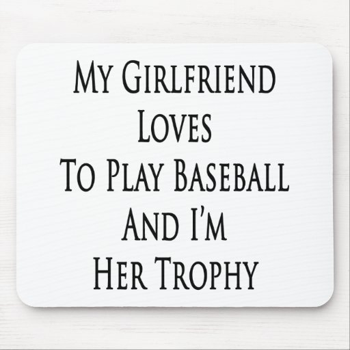 My Girlfriend Loves To Play Baseball And I'm Her T Mouse Pad