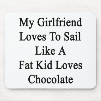 My Girlfriend Loves To Sail Like A Fat Kid Loves C Mouse Pad