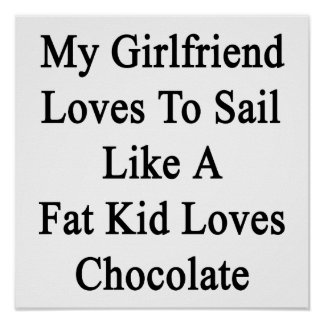 My Girlfriend Loves To Sail Like A Fat Kid Loves C Poster