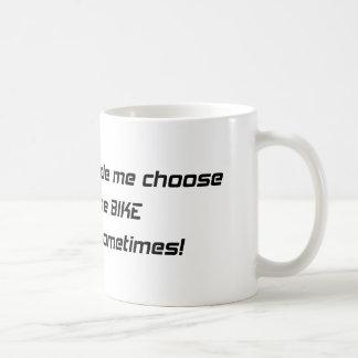 My Girlfriend Made Me Choose Between Her Or The Bi Coffee Mug