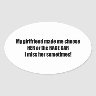 My Girlfriend Made Me Choose Her Or The Race Car Oval Sticker