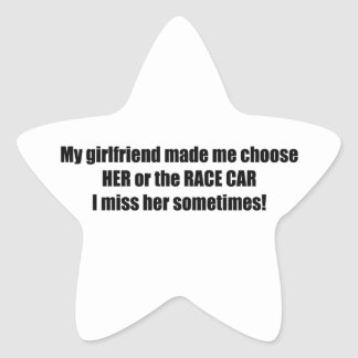 My Girlfriend Made Me Choose Her Or The Race Car Star Sticker