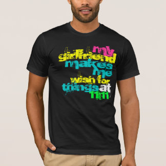 My Girlfriend makes me wish for things at 11:11 T-Shirt