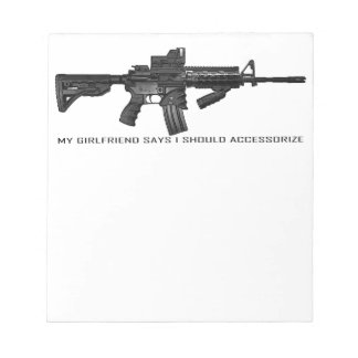 My Girlfriend Says I Should Accessorize AR15 Note Pad