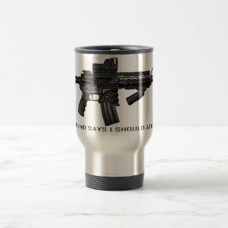 My Girlfriend Says I Should Accessorize AR15 Travel Mug