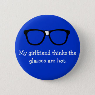 My girlfriend thinks the glasses are hot... button