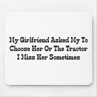 My Girlfriend Told Me To Choose Her Or The Tractor Mouse Pad