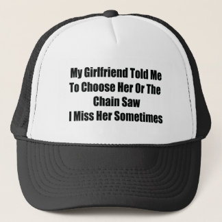 My Girlfriend Told Me To Choose Him Or The Chainsa Trucker Hat