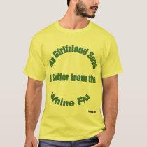 My Girlfriend Whine Flu T-Shirt