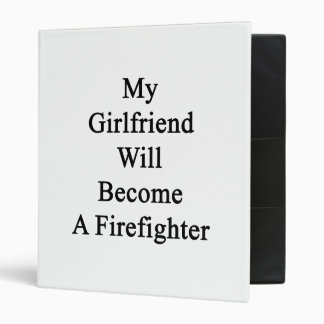 My Girlfriend Will Become A Firefighter 3 Ring Binders
