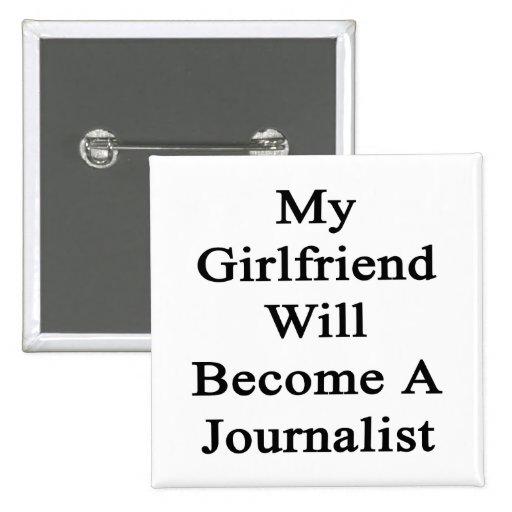 My Girlfriend Will Become A Journalist Buttons