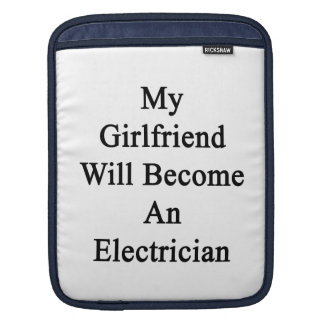 My Girlfriend Will Become An Electrician Sleeve For iPads