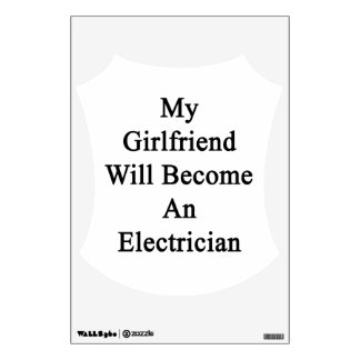 My Girlfriend Will Become An Electrician Wall Skins