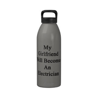 My Girlfriend Will Become An Electrician Reusable Water Bottle
